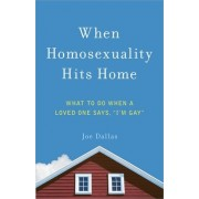"When Homosexuality Hits Home: What to Do When a Loved One Says, ""I'm Gay"""