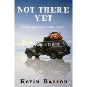 Not There Yet: Wandering Home with an Amateur Vagabond