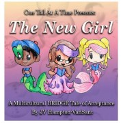 The New Girl, One Tail at a Time, Book 2: A Multicultural Bridge Tale of Acceptance