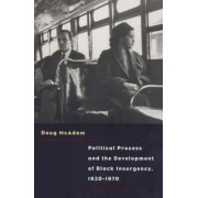 Political Process and the Development of Black Insurgency, 1930-70 by Doug McAdam