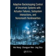 Adaptive Backstepping Control of Uncertain Systems with Actuator Failures, Subsystem Interactions, and Nonsmooth Nonlinearities by Professor Wei Wang