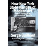 How New York Stole the Idea of Modern Art by Serge Guilbaut