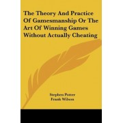 The Theory and Practice of Gamesmanship or the Art of Winning Games Without Actually Cheating by Stephen Potter