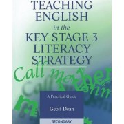 Teaching English in the Key Stage 3 Literacy Strategy by Geoff Dean