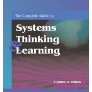 The Complete Guide to Systems Thinking and Learning by Stephen G. Haines