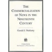 The Commercialization of News in the Nineteenth Century by Gerald J. Baldasty