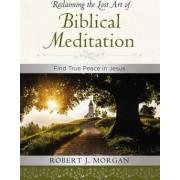 Reclaiming the Lost Art of Biblical Meditation by Robert Morgan