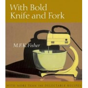 With Bold Knife and Fork by M F K Fisher