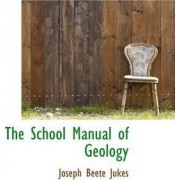 The School Manual of Geology by Joseph Beete Jukes