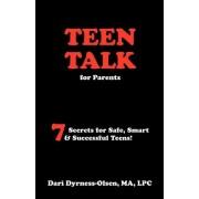 Teen Talk for Parents- 7 Secrets for Safe, Smart & Successful Teens by Dari Dyrness-Olsen