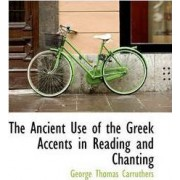 The Ancient Use of the Greek Accents in Reading and Chanting by George Thomas Carruthers