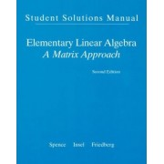 Student Solution Manual for Elementary Linear Algebra by Lawrence E. Spence