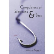 Compulsions of Silkworms and Bees by Julianna Baggott