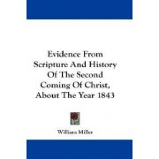 Evidence from Scripture and History of the Second Coming of Christ, about the Year 1843 by III William Miller