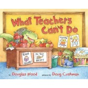 What Teachers Cant Do by Wood Douglas