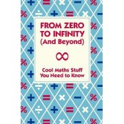 From Zero to Infinity (and Beyond) by Mike Goldsmith Dr