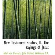 New Testament Studies, II. the Sayings of Jesus by Adolf Von Harnack