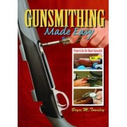 Gunsmithing Made Easy by Bryce M Towsley