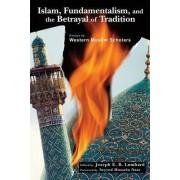Islam, Fundamentalism, and the Betrayal of Tradition by Joseph E. B. Lumbard