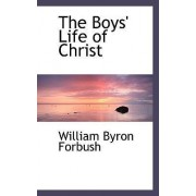 The Boys' Life of Christ by William Byron Forbush