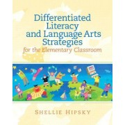 Differentiated Literacy and Language Arts Strategies for the Elementary Classroom by Shellie Hipsky