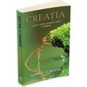 Creatia Un Apel Pentru Salvarea Vietii Pe Pamant - Edward O. Wilson
