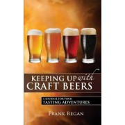Keeping Up with Craft Beers: A Journal for Your Tasting Adventures