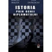 Istoria Prin Ochii Diplomatului - Mircea Malita Dan Dungaciu