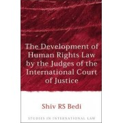 The Development of Human Rights Law by the Judges of the International Court of Justice by Shiv Bedi
