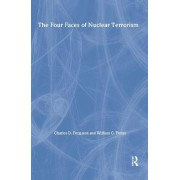 The Four Faces of Nuclear Terrorism by Charles D. Ferguson