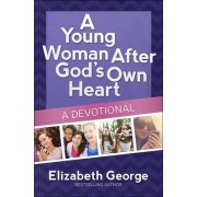 A Young Woman After God's Own Heart-a Devotional by Elizabeth George