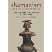 Shamanism and the Origin of States by Sarah Milledge Nelson
