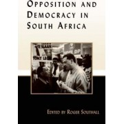 Opposition and Democracy in South Africa by Roger J. Southall