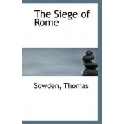 The Siege of Rome by Sowden Thomas