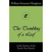 The Trembling of a Leaf (Little Stories of the South Sea Islands) by William Somerset Maugham