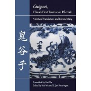"""Guiguzi,"" China's First Treatise on Rhetoric: A Critical Translation and Commentary"