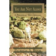 You Are Not Alone by Patricia A Buck