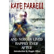 And Nobody Lived Happily Ever After by Kate Farrell