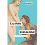 Exquisite Masochism by Claire Jarvis