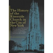 The History of the Riverside Church in the City of New York by Peter J. Paris