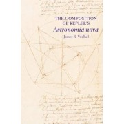 The Composition of Kepler's Astronomia nova by James R. Voelkel