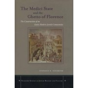 The Medici State and the Ghetto of Florence by Stefanie B. Siegmund