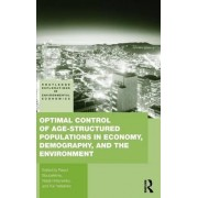 Optimal Control of Age-Structured Populations in Economy, Demography, and the Environment by Raouf Boucekkine