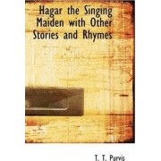 Hagar the Singing Maiden with Other Stories and Rhymes by T T Purvis