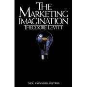 The Marketing Imagination: New, Ex panded Edition by Theodore Levitt