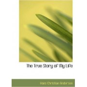 The True Story of My Life by Hans Christian Andersen