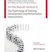 The Wiley Blackwell Handbook of the Psychology of Training, Development, and Performance Improvement by Kurt Kraiger