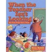 When Teacher Isn't Looking by Kenn Nesbitt