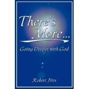 There's More Going Deeper with God by Robert Fitts