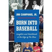 Born Into Baseball: Laughter and Heartbreak at the Edge of the Show